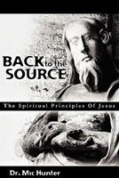 Back to the Source: The Spiritual Principles of Jesus 1453803696 Book Cover