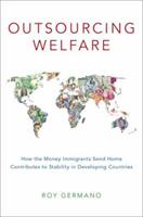 Outsourcing Welfare: How the Money Immigrants Send Home Contributes to Stability in Developing Countries 019086284X Book Cover