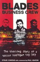 Blades Business Crew: The Shocking Diary of a Soccer Hooligan Top Boy 0953084787 Book Cover