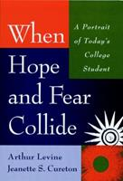 When Hope and Fear Collide: A Portrait of Today's College Student 0787938777 Book Cover