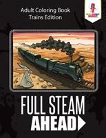 Full Steam Ahead: Adult Coloring Book Trains Edition 022820464X Book Cover