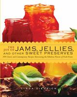 The Joy of Jams, Jellies, and Other Sweet Preserves: 200 Classic and Contemporary Recipes Showcasing the Fabulous Flavors of Fresh Fruits 1558324062 Book Cover