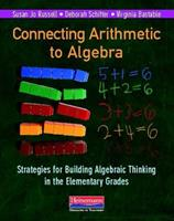Connecting Arithmetic to Algebra: Strategies for Building Algebraic Thinking in the Elementary Grades 0325041911 Book Cover