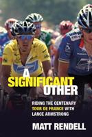 A Significant Other: Riding the Centenary Tour de France with Lance Armstrong 0753818744 Book Cover
