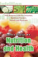 Nutrition and Health: Web Resource Guide for Consumers, Healthcare Providers, Patients and Physicians 0595296750 Book Cover