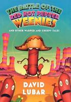 The Battle of the Red Hot Pepper Weenies and Other Warped and Creepy Tales 0765320991 Book Cover
