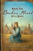 Where the Broken Heart Still Beats: The Story of Cynthia Ann Parker 0152956026 Book Cover