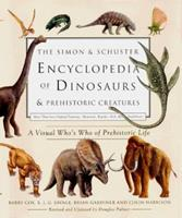 The Simon & Schuster Encyclopedia of Dinosaurs and Prehistoric Creatures: A Visual Who's Who of Prehistoric Life 0684864118 Book Cover