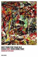 Why Your Five Year Old Could Not Have Done That: Modern Art Explained 0500290474 Book Cover