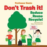 Don't Trash It! Reduce, Reuse, and Recycle! Conservation for Kids - Children's Conservation Books 1683219848 Book Cover