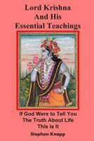 Lord Krishna and His Essential Teachings: If God Were to Tell You the Truth About Life, This is It 1499655878 Book Cover