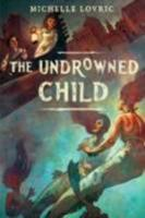The Undrowned Child 0375865977 Book Cover