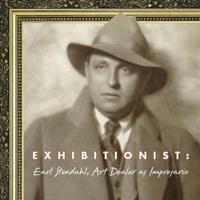 Exhibitionist: Earl Stendahl, Art Dealer as Impresario 1883318866 Book Cover
