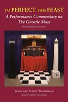 To Perfect This Feast: The Gnostic Mass 0971887039 Book Cover
