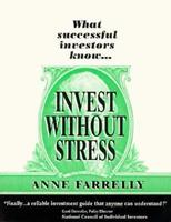 Invest Without Stress: What Successful Investors Know 0964772396 Book Cover