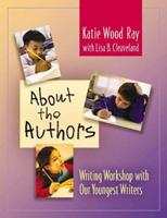About the Authors: Writing Workshop with Our Youngest Writers 0325005117 Book Cover