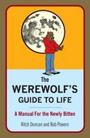The Werewolf's Guide to Life: A Manual for Living with Lycanthropy for the Newly Bitten 0767931939 Book Cover