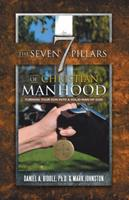 The Seven Pillars of Christian Manhood: Turning Your Son Into a Solid Man of God 1512770302 Book Cover