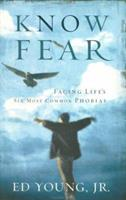 Know Fear: Facing Life's Six Most Common Phobias 0805425721 Book Cover