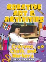 Creative Art & Activities: Crayons, Chalk, and Markers (Creative Art and Activities) 1401834736 Book Cover