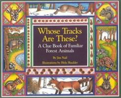 Whose Tracks Are These?: A Clue Book fo Familiar Forest Animals 1570980780 Book Cover