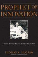 Prophet of Innovation: Joseph Schumpeter and Creative Destruction 0674025237 Book Cover