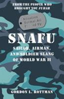 SNAFU Situation Normal All F***ed Up: Sailor, Airman, and Soldier Slang of World War II 1782001751 Book Cover
