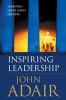 Inspiring Leadership: Learning from Great Leaders 1854182072 Book Cover
