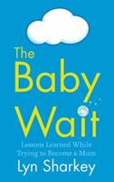 The Baby Wait: Lessons Learned While Trying to Become a Mum 1871305950 Book Cover