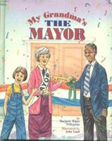 My Grandma's the Mayor : A story for children about community spirit and pride 1557986088 Book Cover