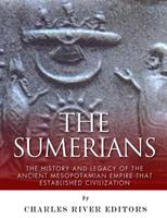 The Sumerians: The History and Legacy of the Ancient Mesopotamian Empire That Established Civilization 1542467470 Book Cover
