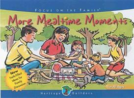 More Mealtime Moments: 164 Faith-Filled Ideas for Family Discussions (Heritage Builders (Tyndale)) 1561798924 Book Cover