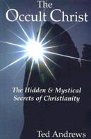 The Occult Christ: Hidden & Mystical Secrets of Christianity 0875420192 Book Cover