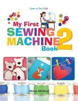 My First Sewing Machine 2: More Fun and Easy Sewing Machine Projects for Beginners 1908707550 Book Cover