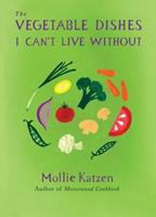 The Vegetable Dishes I Can't Live Without 1401322328 Book Cover