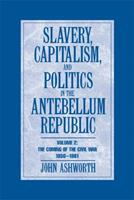 Slavery, Capitalism and Politics in the Antebellum Republic: Volume 2, The Coming of the Civil War, 1850-1861 0521713692 Book Cover