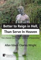 Better to Reign in Hell, Than Serve in Heaven: Satan's Metamorphosis from a Heavenly Council Member to the Ruler of Pandaemonium 1622732871 Book Cover