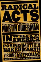 Radical Acts: Collected Political Plays (In White America, Mother Earth, Posing Naked, Visions of Kerouac) 1595584072 Book Cover