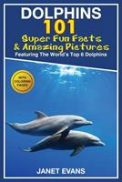 Dolphins: 101 Fun Facts & Amazing Pictures (Featuring the World's 6 Top Dolphins with Coloring Pages) 1632876612 Book Cover