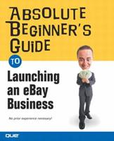 Absolute Beginner's Guide to Launching an eBay Business (Absolute Beginner's Guide) 0789730588 Book Cover