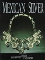 Mexican Silver:  20th Century Handwrought Jewelry & Metalwork 0887406106 Book Cover