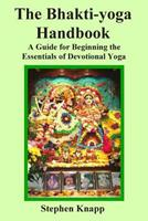 The Bhakti-Yoga Handbook: A Guide for Beginning the Essentials of Devotional Yoga 149030228X Book Cover