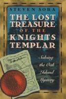 The Lost Treasure of the Knights Templar: Solving the Oak Island Mystery