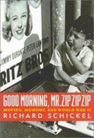 Good Morning, Mr. Zip Zip Zip: Movies, Memory and World War II 1566634911 Book Cover