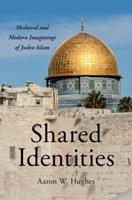 Shared Identities: Medieval and Modern Imaginings of Judeo-Islam 0190684461 Book Cover