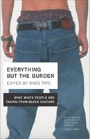 Everything But the Burden: What White People Are Taking from Black Culture 0767908082 Book Cover