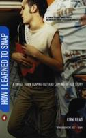 How I Learned to Snap: A Small Town Coming-Out and Coming-of-Age Story 0142002992 Book Cover