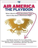 Air America: The Playbook: What a Bunch of Left Wing Media Types have to Teach you about a World Gone Right 1594865140 Book Cover