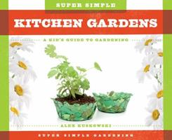 Super Simple Kitchen Gardens: A Kid's Guide to Gardening 1624035256 Book Cover