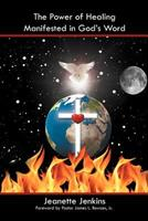 The Power of Healing Manifested in God's Word 1477123814 Book Cover